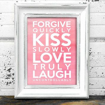 Typography Print  // Quote Print // Instant Download Pink Forgive quickly kiss slowly love truly laugh uncontrollably Typography print
