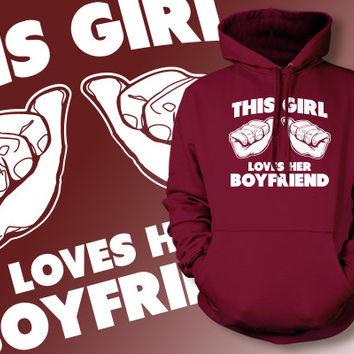 Girlfriend Hoodie This Girl Loves Her Boyfriend Hoodie This Girl Loves Her Boyfriend Sweater Men Womens Ladies Screen printed Hoodie