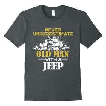 Mens Never Underestimate An Old Man With A Jeep T-shirt