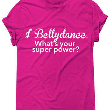 I Bellydance What's Your Super Power Graphic Tee, T-Shirt