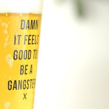 Damn it feels good to be a gangster... Pint Glass