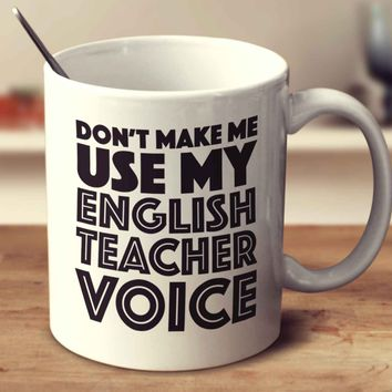 Don't Make Me Use My English Teacher Voice