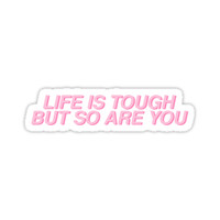 'life is tough is but so are you' Sticker by katrinawaffles