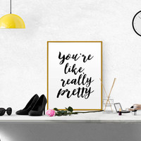 You're like, really pretty Mean Girls quote printable on black and white fashion quote gift for her gift for him girl gift anniversary gift