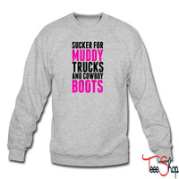 Sucker For Muddy Trucks And Cowboy Boots sweatshirt