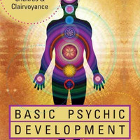 Basic Psychic Development: A User's Guide to Auras, Chakras & Clairvoyance