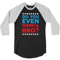 Do You Even 'Merica Bro 3/4 Sleeve Shirt