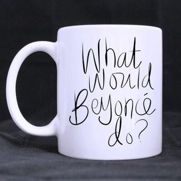 Beyonce mugs What Would Beyonce Do Ceramic Coffee Mug Cup coffee mugs printing printed travel novelty birthday gift