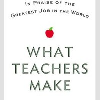 What Teachers Make: In Praise of the Greatest Job in the World