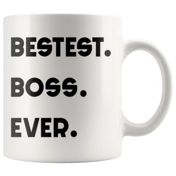 BESTEST BOSS EVER * Unique Gift for Your Favorite Boss * White Coffee Mug 11oz.