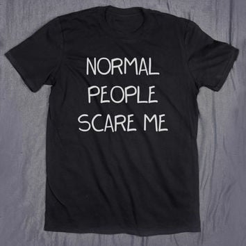 Normal People Scare Me Slogan Tee Tumblr Tops Funny Sarcasm Grunge T-shirt