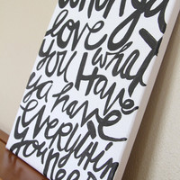 """Canvas Painting Quote - """"When You Love What You Have You Have Everything You Need"""" Black & White Handmade Inspirational Wall Art Dorm Decor"""