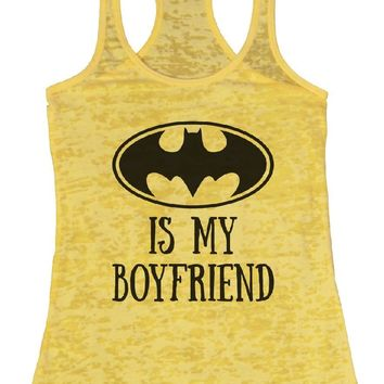 BATMAN IS MY BOYFRIEND Burnout Tank Top By Funny Threadz