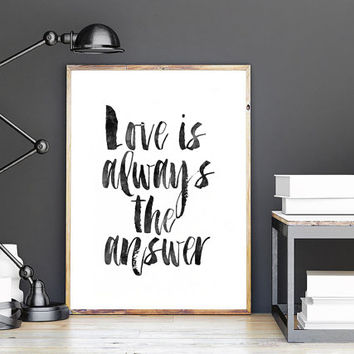 PRINTABLE Art,Love Is Always The Answer,Love Sign,Baby Prints,Bedroom Decor,Home Decor,Family Sign,Quote Art,Typography Print,Quote Art