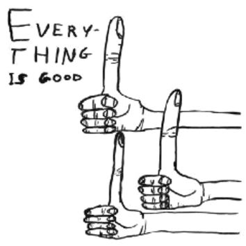 Everything is Good X David Shrigley