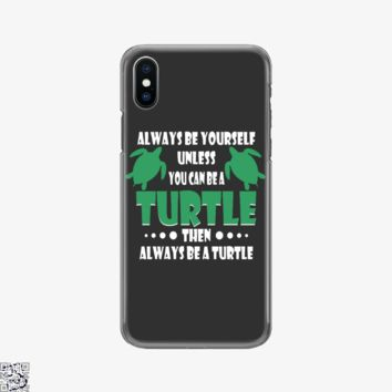 Always Be Yourself Turtle, Sea Turtles Phone Case
