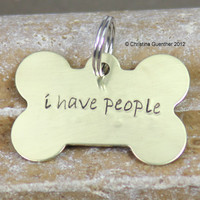 I Have People - Personalized Dog ID Tag - Pet ID - Brass Dog Jewelry - Christina Guenther