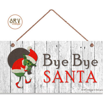 """Grinch Sign, Bye Bye Santa Funny Holiday Decor, Weatherproof, 5"""" x 10"""" Sign, Christmas Gift, Funny Gift, Made To Order"""
