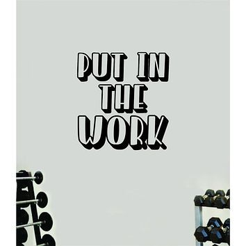 Put In The Work Wall Decal Home Decor Bedroom Room Vinyl Sticker Art Teen Work Out Quote Beast Gym Fitness Lift Strong Inspirational Motivational Health
