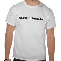 Hater Lifestyle Tshirts from Zazzle.com