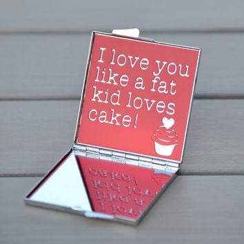 I love you gift idea | Love quote compact mirror | I love you like a fat kid loves cake