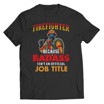 Firefighter Because Badass Isn't An Official Job Title