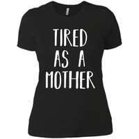 Cute Tired as a Mother T-Shirt Perfect Mom Gift