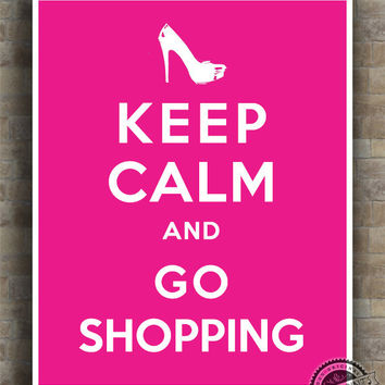 Keep Calm and Go Shopping Poster, Print, Inspirational Quotes, inspiring, typography, wall art, wall decor, 8x10, 11x14,16x20, 17x22