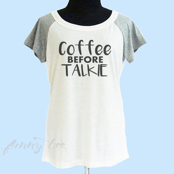 Coffee before talkie shirt funny tee wide neck tee** off white grey women t shirt size S M L **quote shirt **cute tshirts
