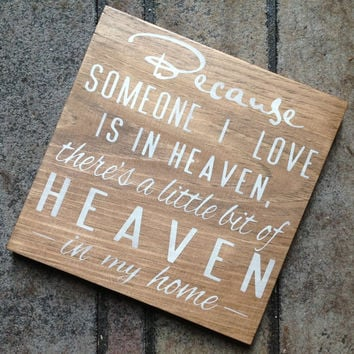 Because someone I love is in Heaven there's a little bit of Heaven in my home mini sign wall decor hanging sign wall sign sympathy memorial