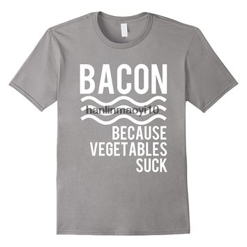 Bacon Because Vegetables Suck - Funny Men's T-shirt