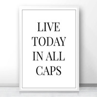 Live today, in all caps, Tumblr room decor, Tumblr posters, room decor Tumblr, girl boss, live for today, make the days count, all caps,