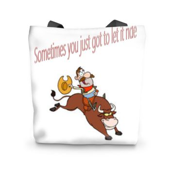 Sometimes You Just Got To Let It Ride Tote Bag