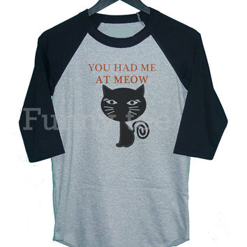 You had me at meow shirt **3/4 sleeve shirt **Men women tshirts **raglan sleeve **grey clothing size S M L XL