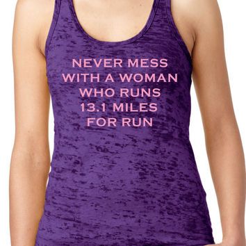 Never Mess with a Woman Who runs 13.1 Burnout Tank         Running Tank