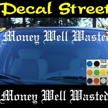 Money Well Wasted Windshield Visor Die Cut Vinyl Decal Sticker Old English Lettering