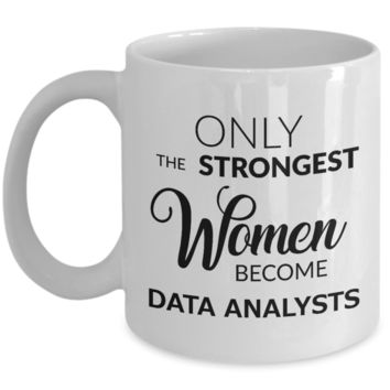 Data Analysts Coffee Mug - Only The Strongest Women Become Data Analysts Ceramic Coffee Cup
