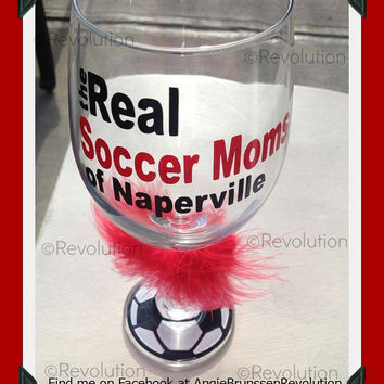 Soccer Moms! Real Housewives inspiried Real Soccer Moms of your town/team Wine glass, tumber, beer mug Custom to your team or town, rhw