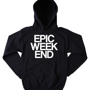 Weekend Sweatshirt Epic Weekend Slogan Festival Partying Drinking Rave Tumblr Hoodie