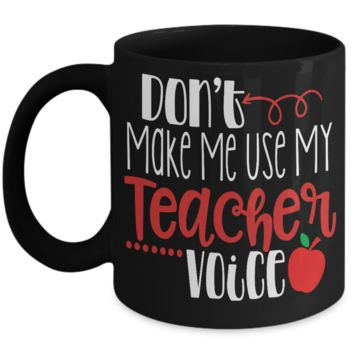 Teacher coffee mug black - Don't make me use my teacher voice