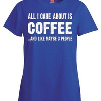 All I Care About Is Coffee Tshirt – Ladies' T-shirt