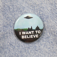 I Want To Believe 1.25 Inch Pin Back Button Badge