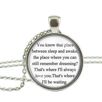 You Know That Place Between Sleep and Awake Quote Chain Pendant Necklace Jewelry Keychain Key Ring