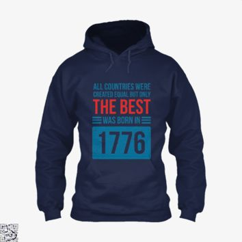 The Best Country Was Born In 1776, Independence Day Hoodie