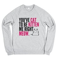 You've Cat To Be Kitten Me Right Meow Sweatshirt Pink