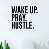 Wake Up Pray Hustle Quote Wall Decal Quote Sticker Vinyl Art Home Decor Decoration Living Room Bedroom Inspirational Motivational Work Hard Dream Big Ambition Religious