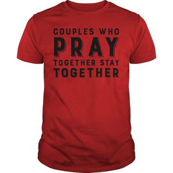 Couples who pray together stay together shirt Guys Tee