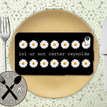 Lol Ur Not Carter Reynolds Daisy Pattern Tumblr Inspired Custom Rubber Tough Phone Case For The iPhone 4 and 4s and iPhone 5 and 5s and 5c
