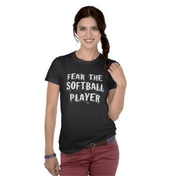 Fear The Softball Player (Funny) T-shirt from Zazzle.com