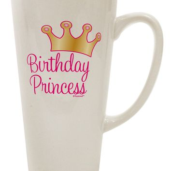 Birthday Princess - Tiara 16 Ounce Conical Latte Coffee Mug by TooLoud